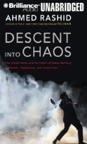 Descent into Chaos - The United States and the Failure of Nation Building in Pakistan, Afghanistan, and Central Asia