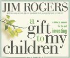 Gift to My Children - A Father's Lessons for Life and Investing