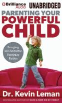 Parenting Your Powerful Child - Bringing an End to the Everyday Battles