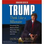 Think Like A Billionaire - Everything You Need To Know About Success, Real Estate And Life