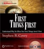 First Things First - Understand Why So Often Our First Things Aren't First