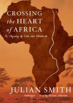 Crossing the Heart of Africa - An Odyssey of Love and Adventure