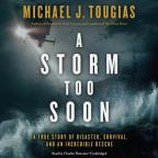 Storm Too Soon - A True Story of Disaster, Survival, and an Incredible Rescue
