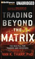 Trading Beyond the Matrix - The Red Pill for Traders and Investors