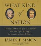 What Kind of Nation - Thomas Jefferson, John Marshall, and the Epic Struggle to Create a United States
