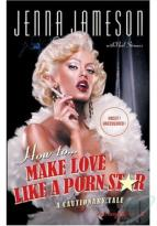 How to... Make Love Like A Porn Star : A Cautionary Tale By Jenna Jameson