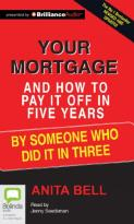 Your Mortgage and How to Pay It Off in Five Years - By Someone Who Did It in Three