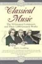 Classical Music - The 50 Greatest Composers and Their 1,000 Greatest Works