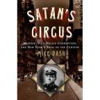 Satan's Circus - Murder, Vice, Police Corruption, And New York's Trial Of The Century