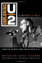 Exploring U2: Is This Rock 'n' Roll?: - Essays on the Music, Work, and Influence of U2