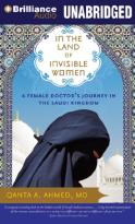 In the Land of Invisible Women - A Female Doctor's Journey in the Saudi Kingdom