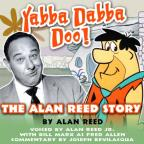 Yabba Dabba Doo! - The Alan Reed Story