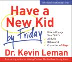 Have a New Kid by Friday - How to Change Your Child's Attitude, Behavior & Character in 5 Days