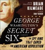 George Washington's Secret Six - The Spy Ring That Saved the American Revolution