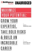 Maximize Your Potential - Grow Your Expertise, Take Bold Risks & Build an Incredible Career