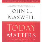 Today Matters - 12 Daily Practices to Guarantee Tomorrow's Success