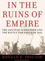 In the Ruins of Empire - The Japanese Surrender and the Battle for Postwar Asia