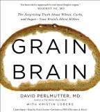 Grain Brain - The Surprising Truth About Wheat, Carbs, and Sugar--Your Brain's Silent Killers