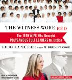 Witness Wore Red - The 19th Wife Who Brought Polygamous Cult Leaders to Justice
