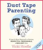 Duct Tape Parenting - A Less Is More Approach to Raising Respectful, Responsible, & Resilient Kids