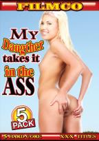 My Daughter Takes It In The Ass - 5 Pack