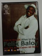 Felix Baloy & the Afro-Cuban All-Stars - Live in the UK/Alive in Cuba