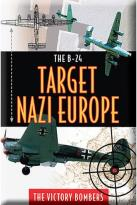 B24 - Target Nazi Europe: The Victory Bombers