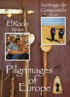 Pilgrimages of Europe, Vol. 4: El Rocio, Spain/Santiago de Compostela, Spain