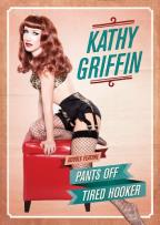 Kathy Griffin: Pants Off/Tired Hooker