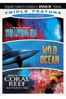 Earth's Oceans Triple Feature: The Living Sea/Wild Ocean/Coral Reef Adventure
