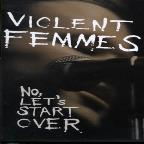 Violent Femmes - No, Let's Start Over
