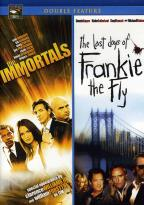 Immortals/The Last Days of Frankie the Fly