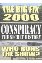 Conspiracy: The Secret History - The Big Fix 2000