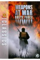 History Classics: Weapons at War - Brute Force WWII