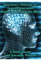 Successfully Preparing for Cancer Chemotherapy - Using Your Subconscious Mind