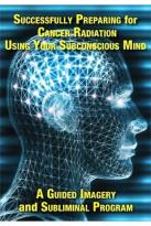 Successfully Preparing for Cancer Radiation - Using Your Subconscious Mind