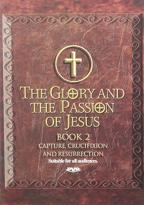 Glory And The Passion Of Jesus - Book 2