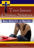 Teen Issues, Christian Solutions: Drug Addiction & Recovery