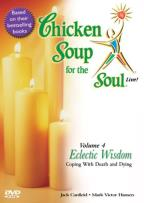 Chicken Soup for the Soul Live - Vol. 4: Eclectic Wisdom Coping with Death and Dying