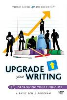 Upgrade Your Writing - Organizing Your Thoughts
