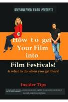 How to Get Your Film into Film Festivals! & What to Do When You Get There!
