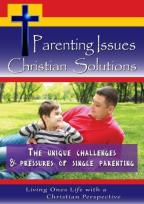 Parenting Issues, Christian Solutions: The Unique Challenges & Pressures of Single Parenting