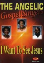 Angelic Gospel Singers - I Want To See Jesus