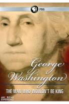 American Experience: George Washington - The Man Who Wouldn't Be King