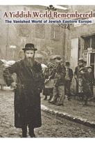 Yiddish World Remembered: The Story of Jewish Life in Eastern Europe