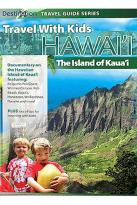 Travel with Kids - Hawaii: The Island of Kauai