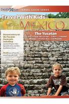 Travel with Kids Mexico - Mayan Riviera