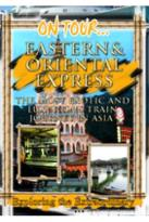 On Tour - Eastern & Oriental Express The Most Exotic And Luxurious Train Journey In Asia