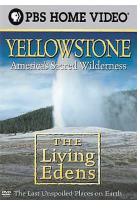 Living Edens, The: Yellowstone - America's Sacred Wilderness