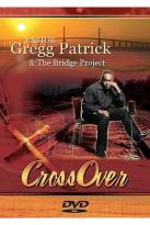 Pastor Gregg Patrick & The Project - Cross Over